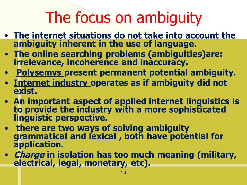 The focus on ambiguity The internet situations do not take into account the ambiguity inherent in the use of language.