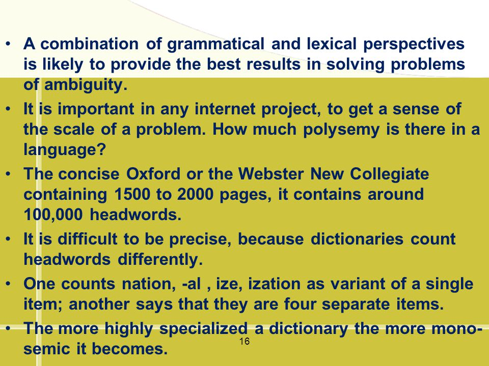 A combination of grammatical and lexical perspectives is likely to provide the best results in solving problems of ambiguity.