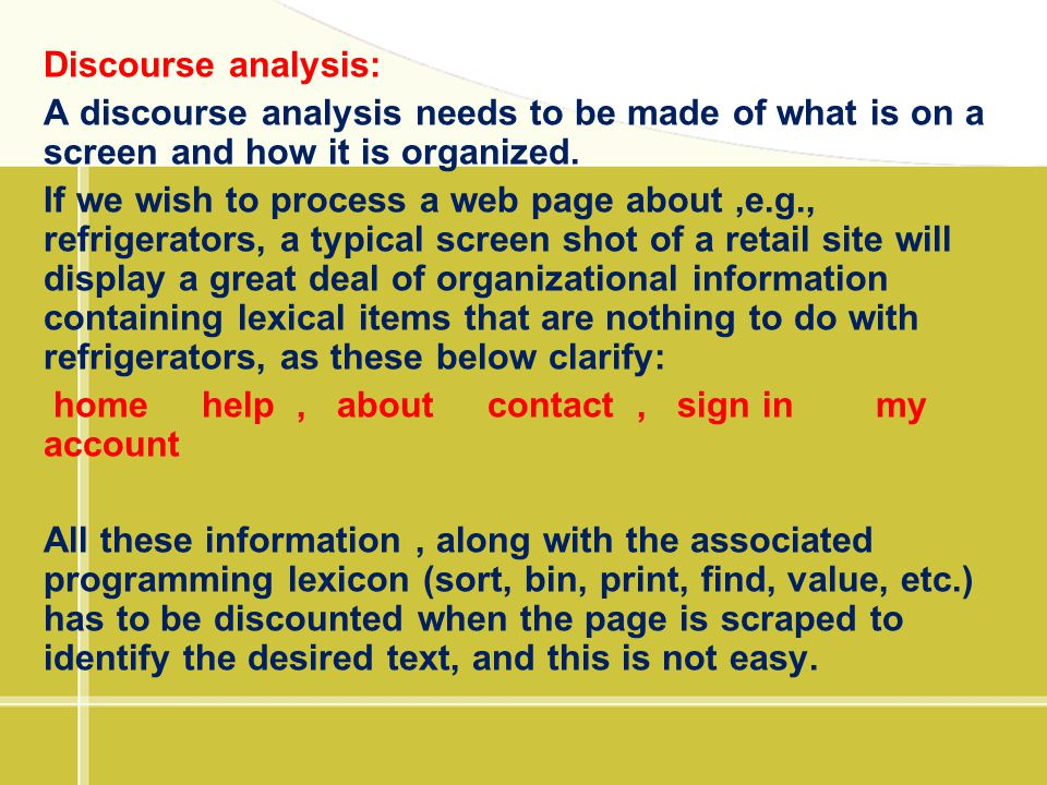 Discourse analysis: A discourse analysis needs to be made of what is on a screen and how it is organized.