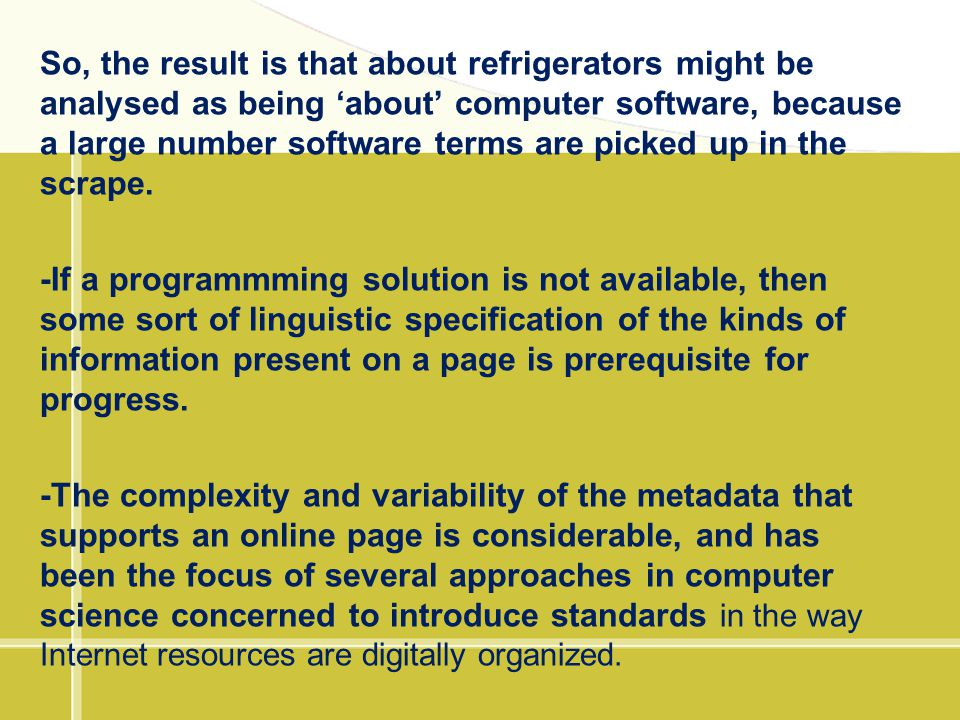 So, the result is that about refrigerators might be analysed as being 'about' computer software, because a large number software terms are picked up in the scrape.