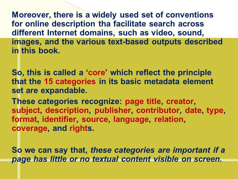 Moreover, there is a widely used set of conventions for online description tha facilitate search across different Internet domains, such as video, sound, images, and the various text-based outputs described in this book.