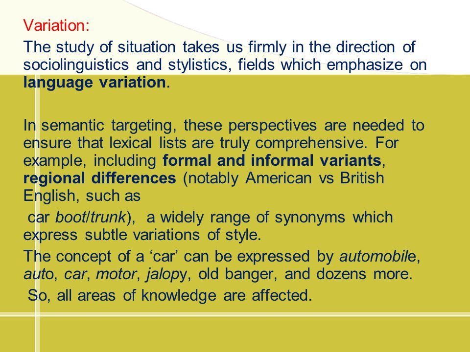 Variation: The study of situation takes us firmly in the direction of sociolinguistics and stylistics, fields which emphasize on language variation.