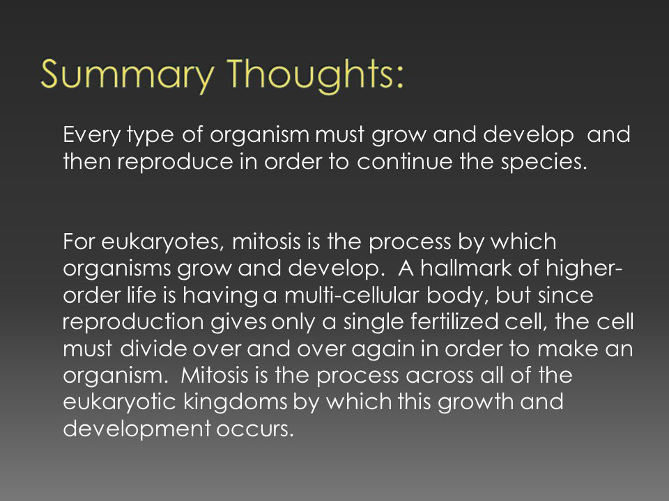 Summary Thoughts: Every type of organism must grow and develop and then reproduce in order to continue the species.