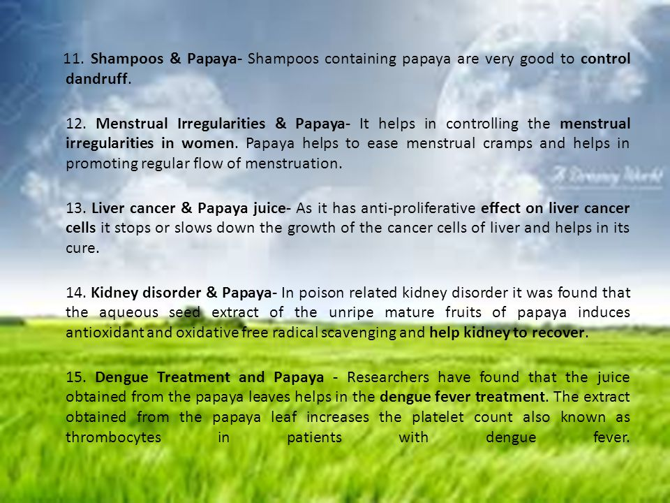 11. Shampoos & Papaya- Shampoos containing papaya are very good to control dandruff.