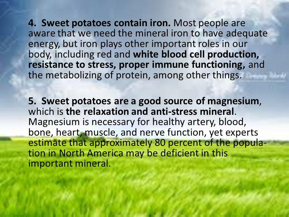 4. Sweet potatoes contain iron