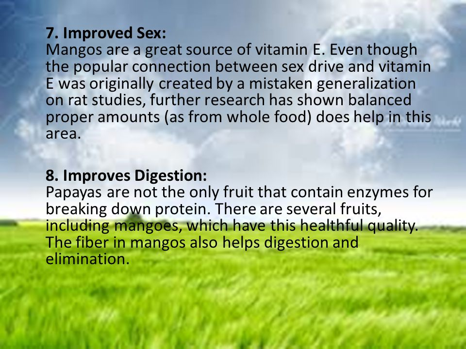 7. Improved Sex: Mangos are a great source of vitamin E