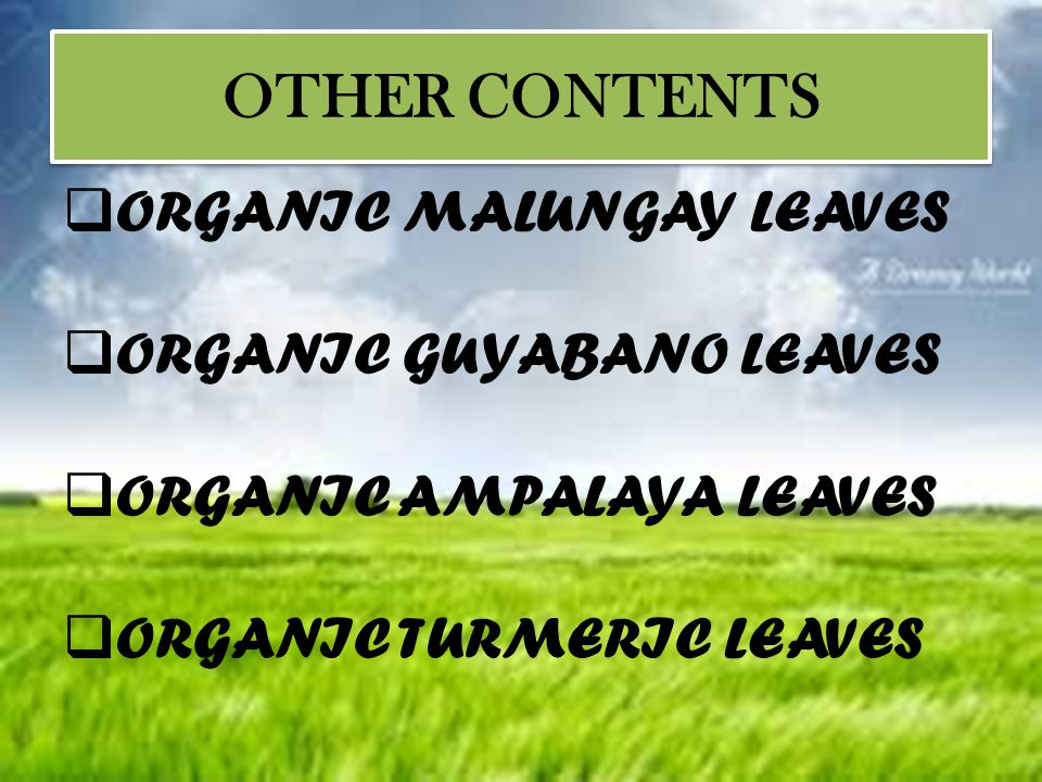 OTHER CONTENTS ORGANIC MALUNGAY LEAVES ORGANIC GUYABANO LEAVES