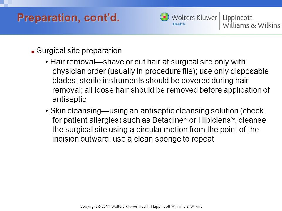 Preparation, cont'd. ■ Surgical site preparation.