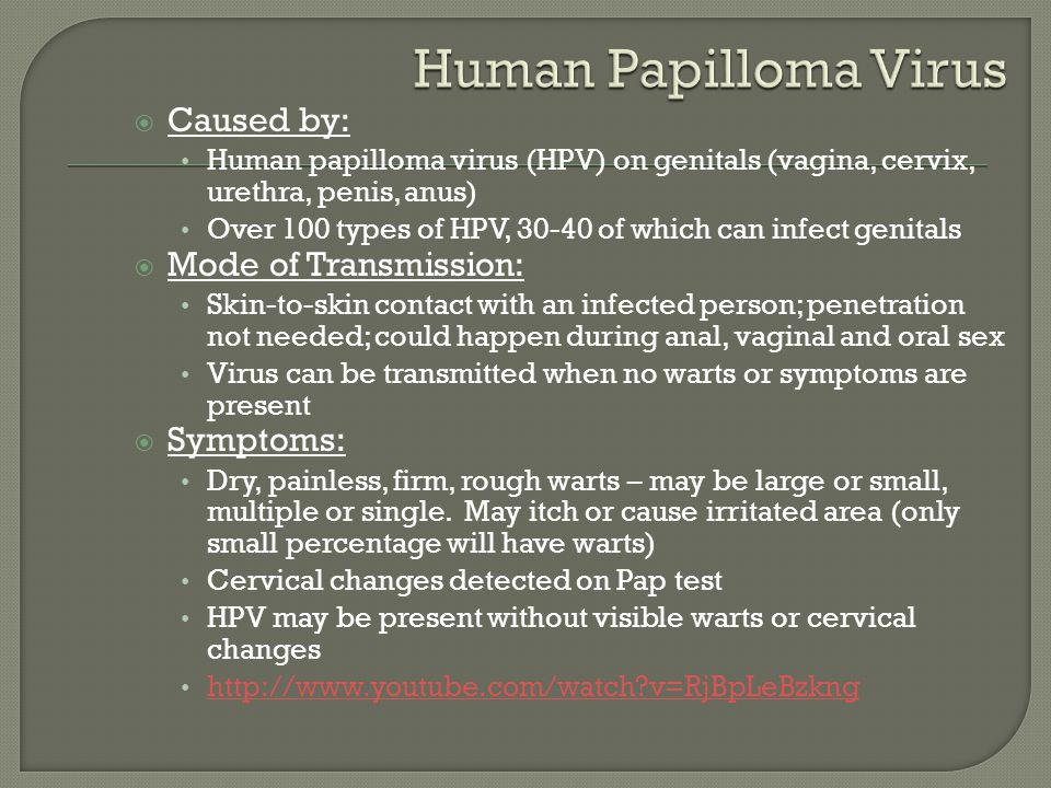 Human Papilloma Virus Caused by: Mode of Transmission: Symptoms:
