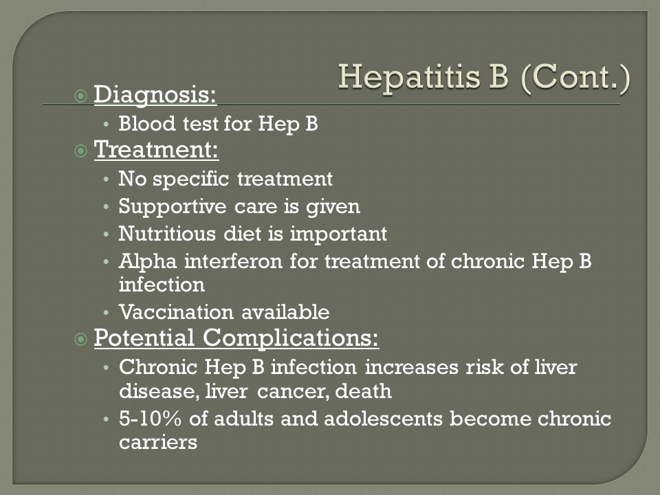 Hepatitis B (Cont.) Diagnosis: Treatment: Potential Complications: