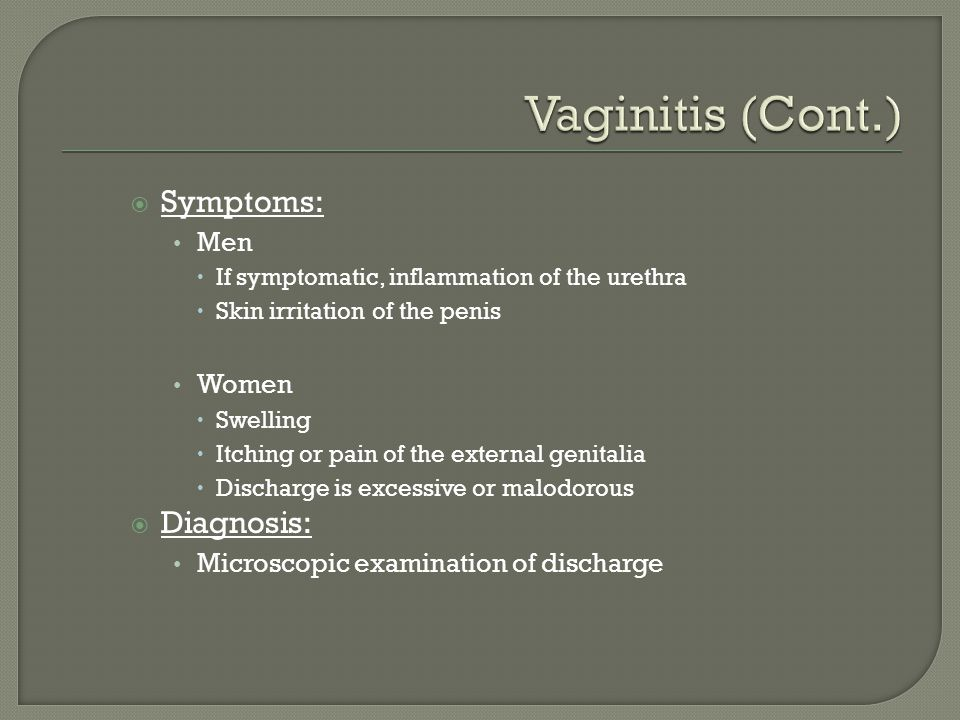 Vaginitis (Cont.) Symptoms: Diagnosis: Men Women