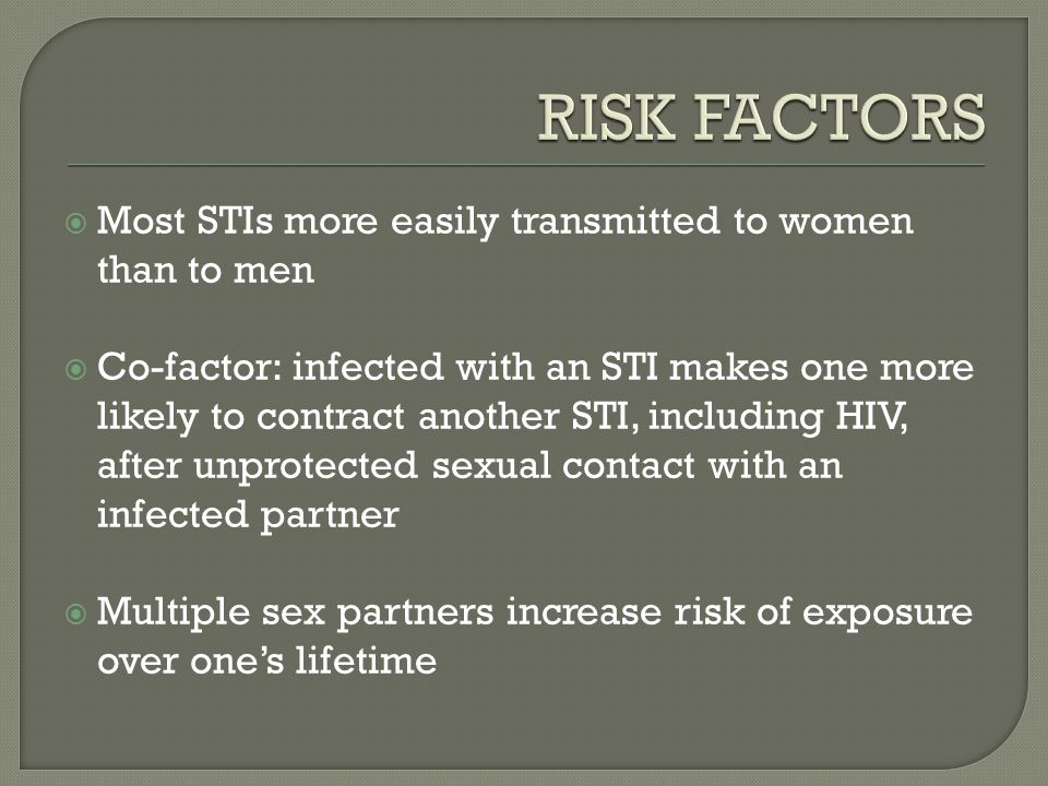 RISK FACTORS Most STIs more easily transmitted to women than to men