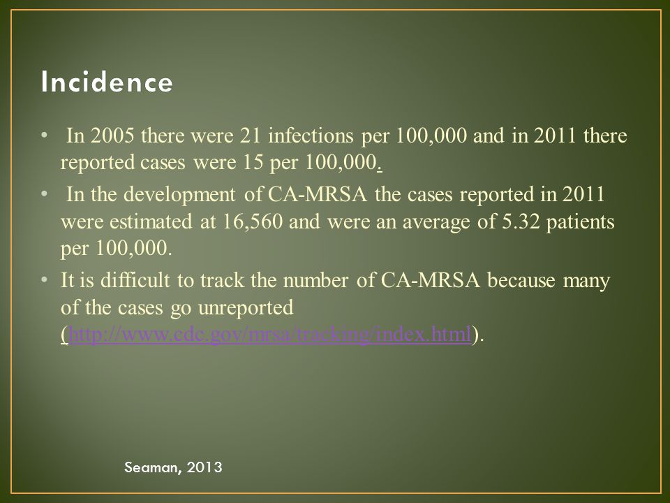 Incidence In 2005 there were 21 infections per 100,000 and in 2011 there reported cases were 15 per 100,000.