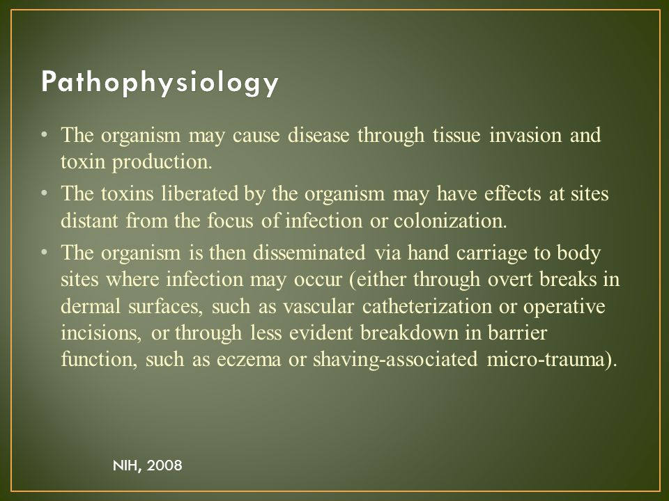 Pathophysiology The organism may cause disease through tissue invasion and toxin production.