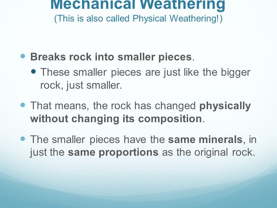 Mechanical Weathering (This is also called Physical Weathering!)