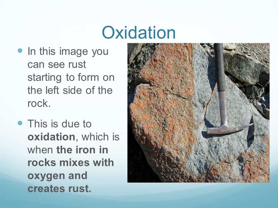 Oxidation In this image you can see rust starting to form on the left side of the rock.