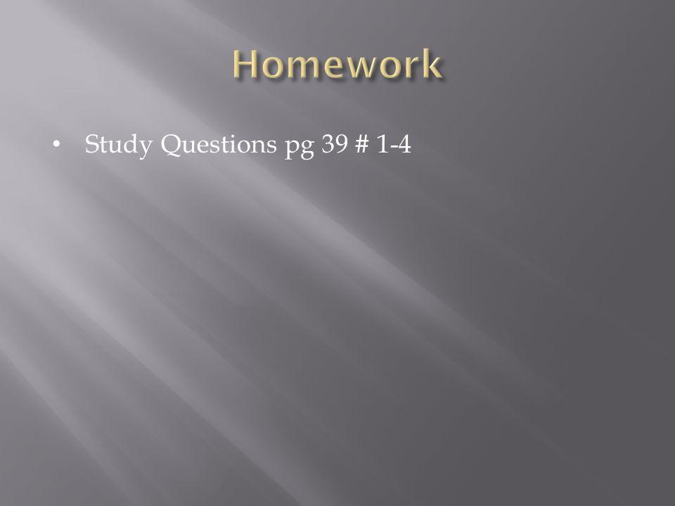 Homework Study Questions pg 39 # 1-4