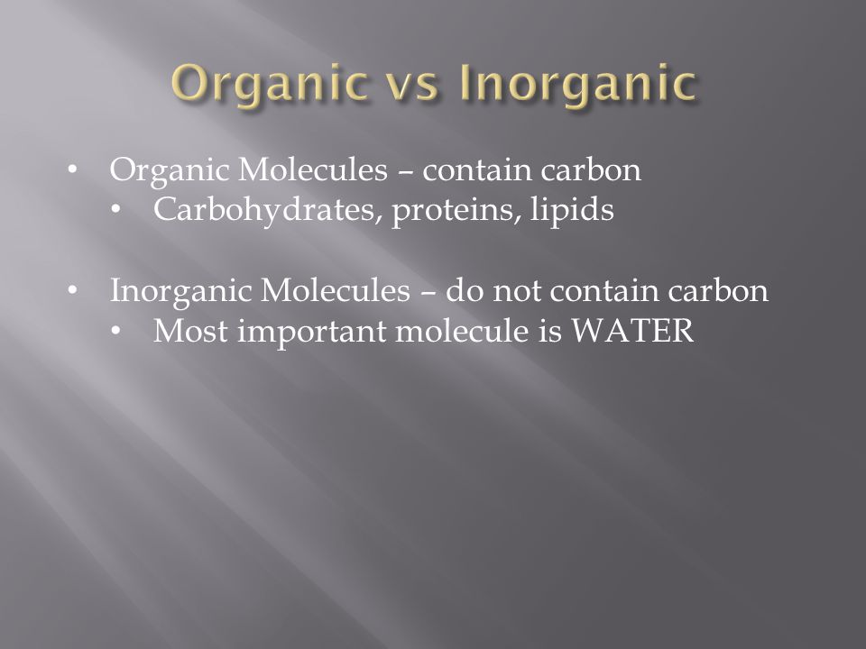 Organic vs Inorganic Organic Molecules – contain carbon