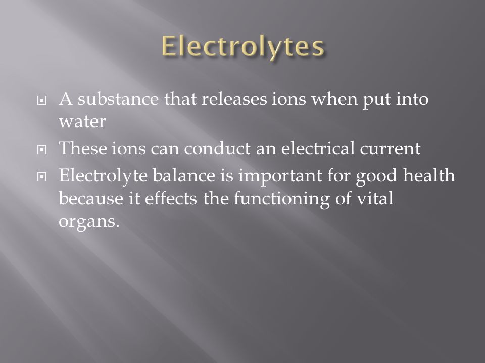 Electrolytes A substance that releases ions when put into water