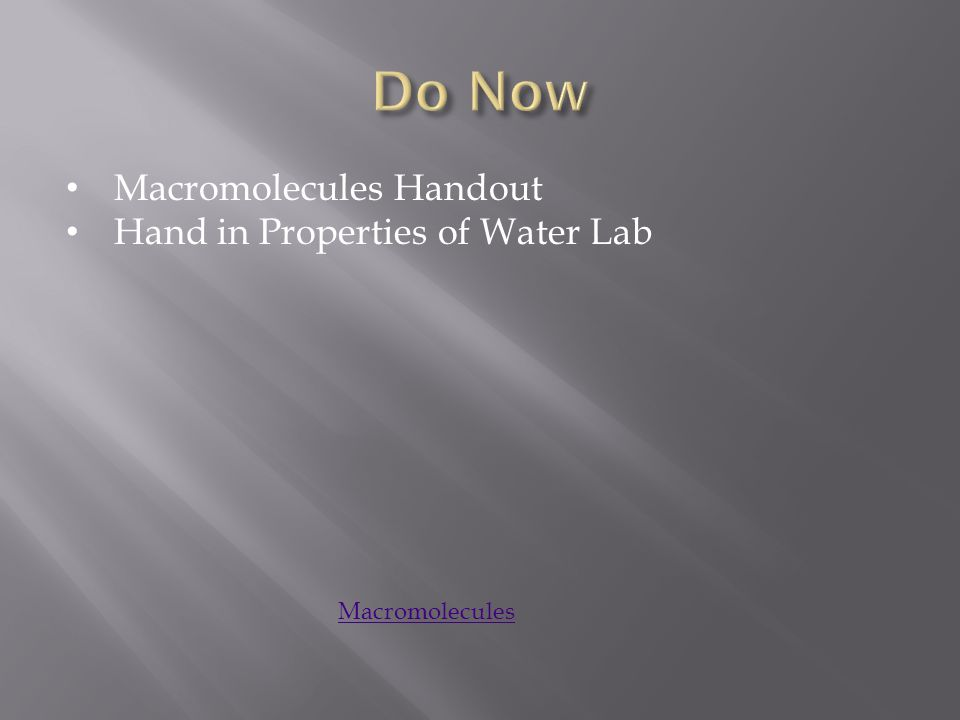 Do Now Macromolecules Handout Hand in Properties of Water Lab