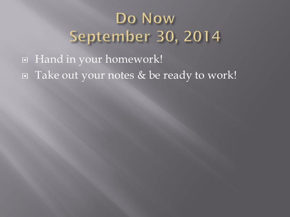 Do Now September 30, 2014 Hand in your homework!