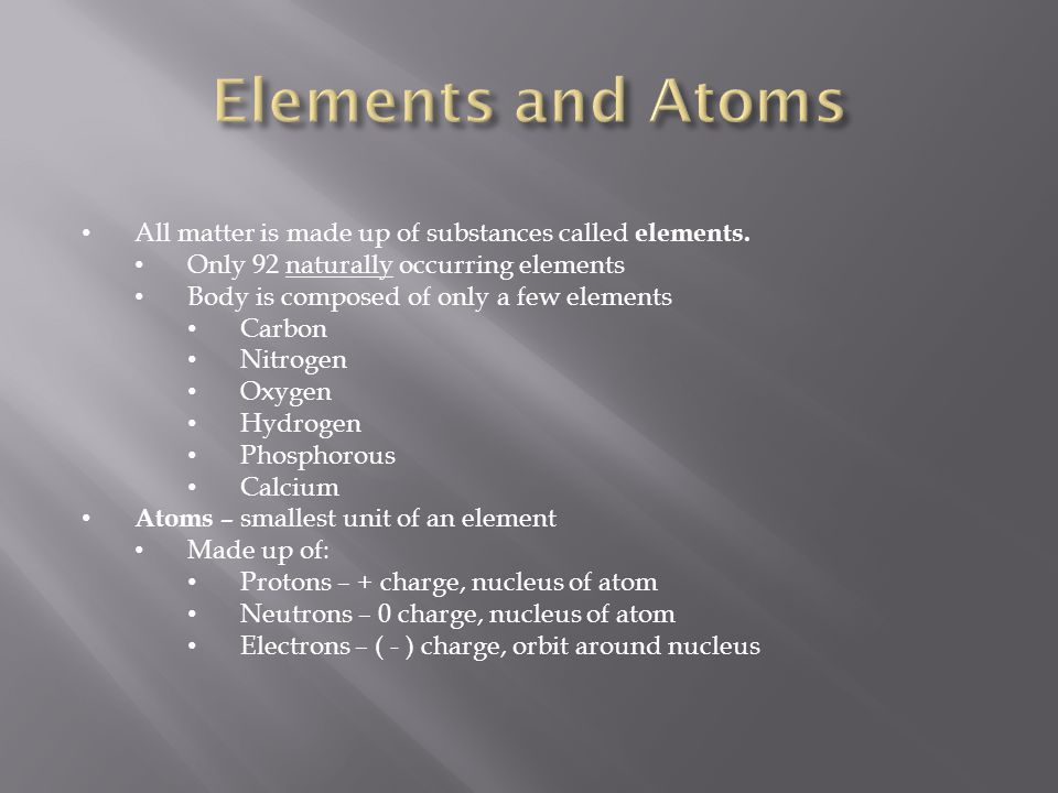 Elements and Atoms All matter is made up of substances called elements. Only 92 naturally occurring elements.