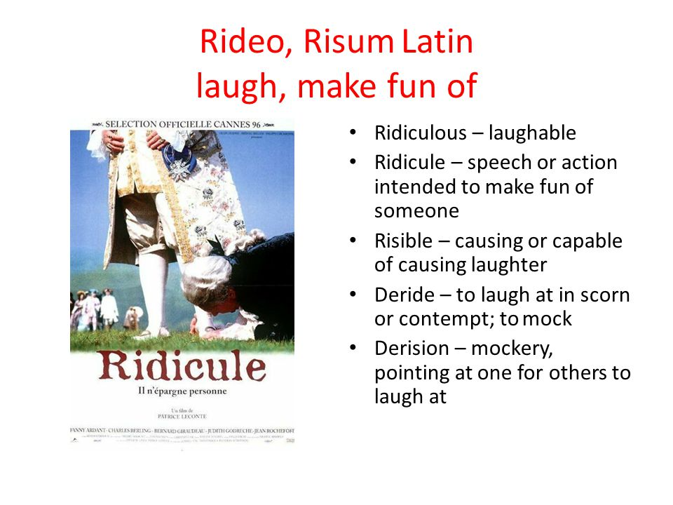 Rideo, Risum Latin laugh, make fun of
