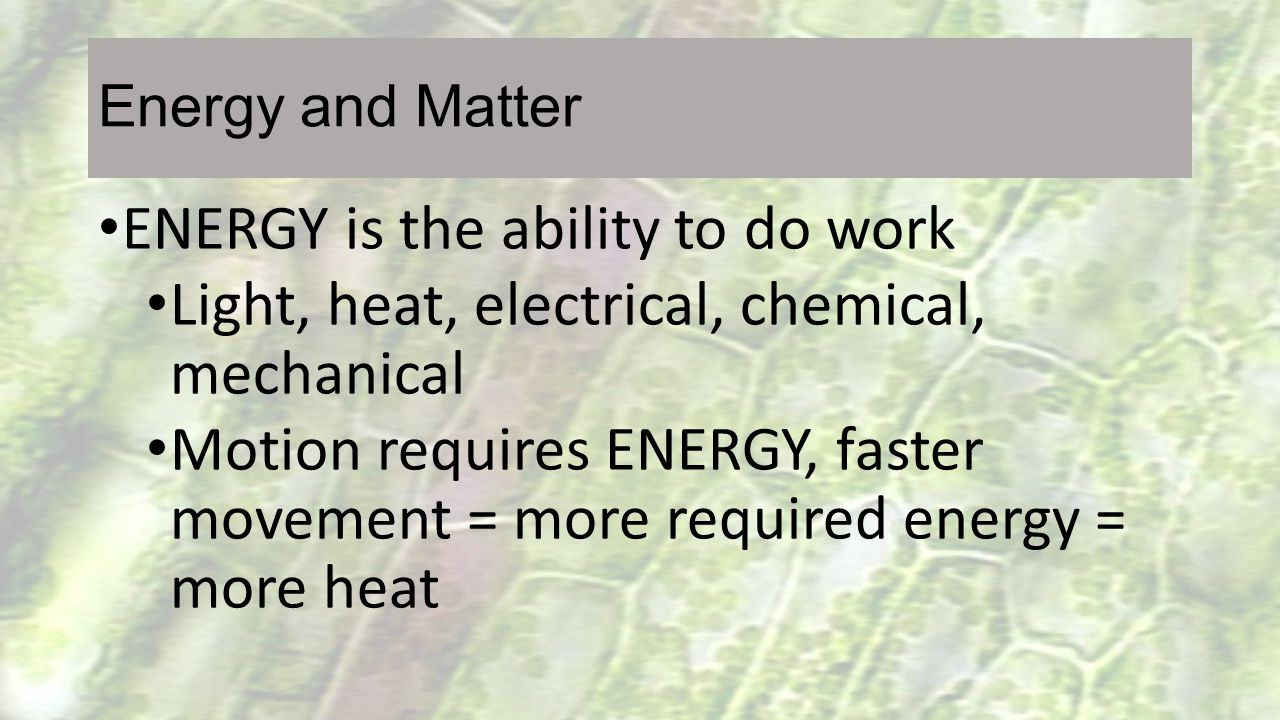 ENERGY is the ability to do work