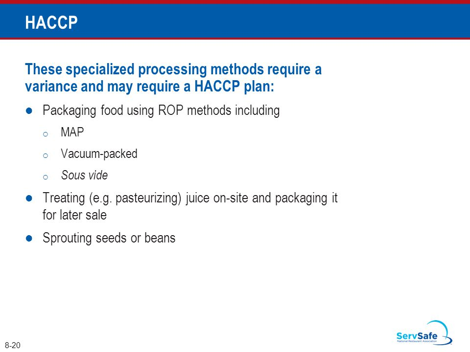 HACCP These specialized processing methods require a variance and may require a HACCP plan: Packaging food using ROP methods including.