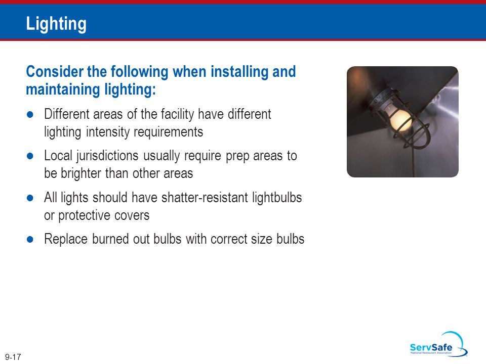 Lighting Consider the following when installing and maintaining lighting: