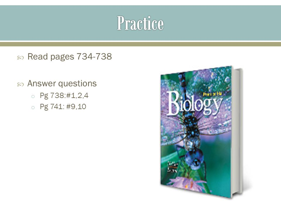 Practice Read pages 734-738 Answer questions Pg 738:#1,2,4
