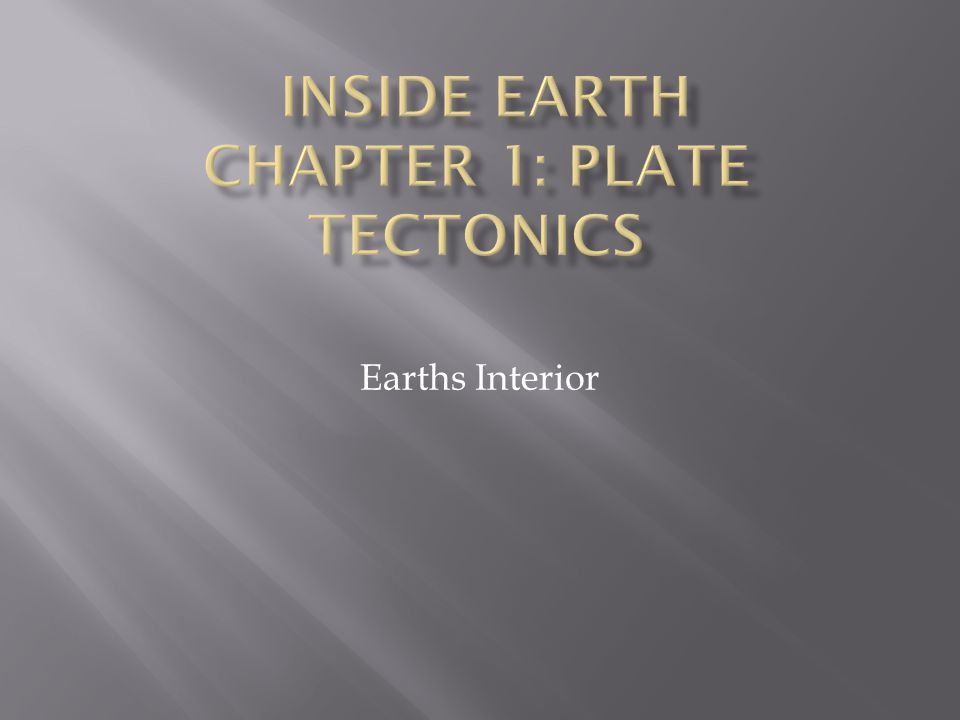 Inside Earth Chapter 1: Plate Tectonics