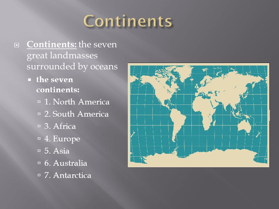 Continents Continents: the seven great landmasses surrounded by oceans