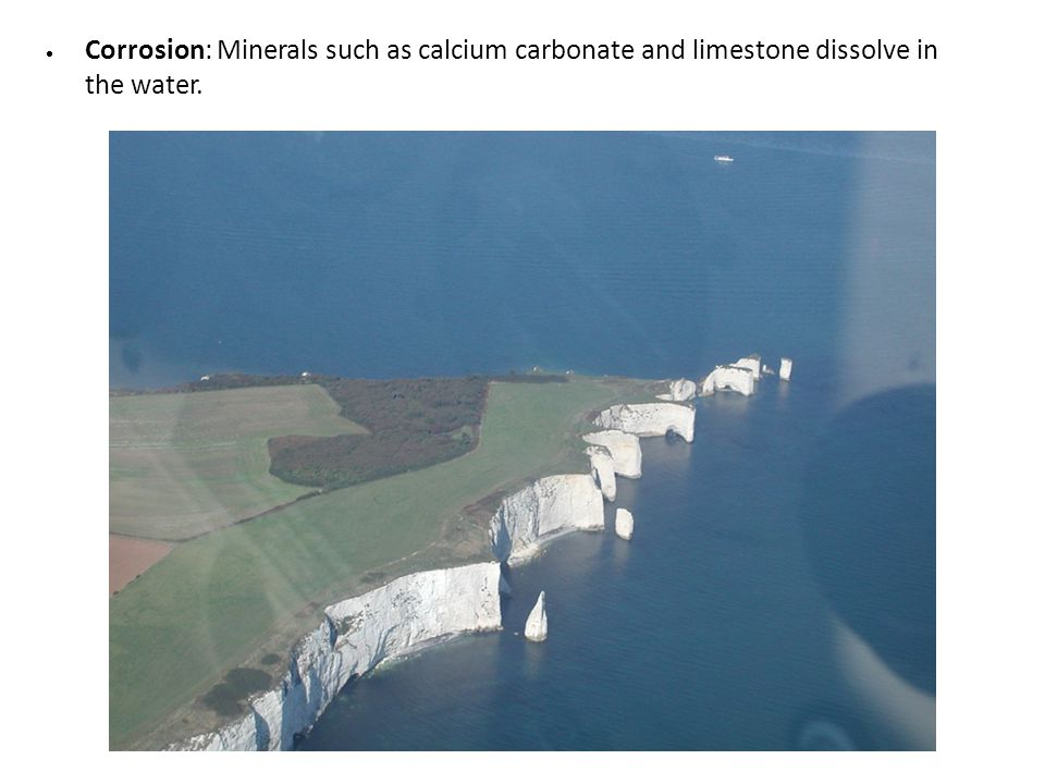 Corrosion: Minerals such as calcium carbonate and limestone dissolve in the water.