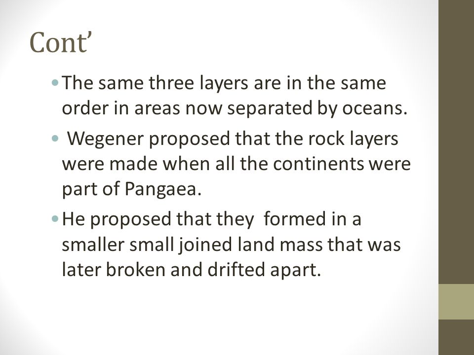 Cont' The same three layers are in the same order in areas now separated by oceans.
