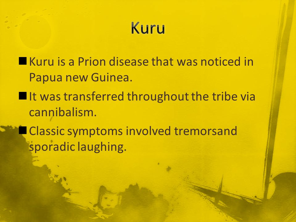 Kuru Kuru is a Prion disease that was noticed in Papua new Guinea.