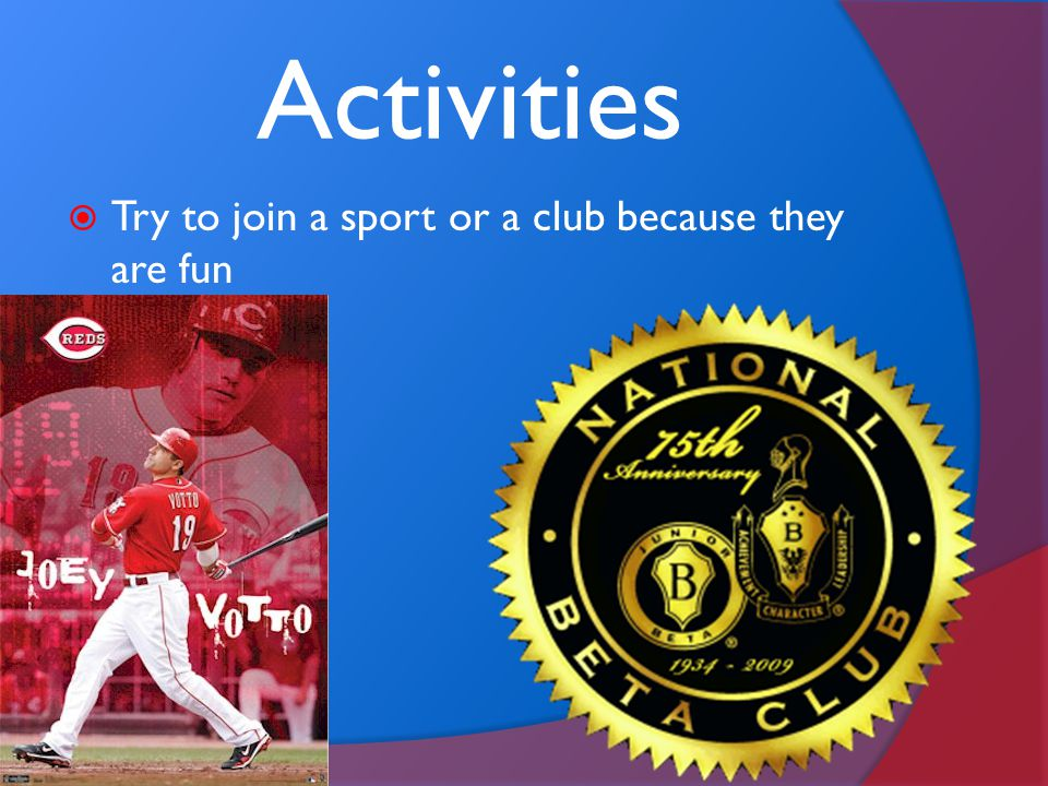 Activities Try to join a sport or a club because they are fun