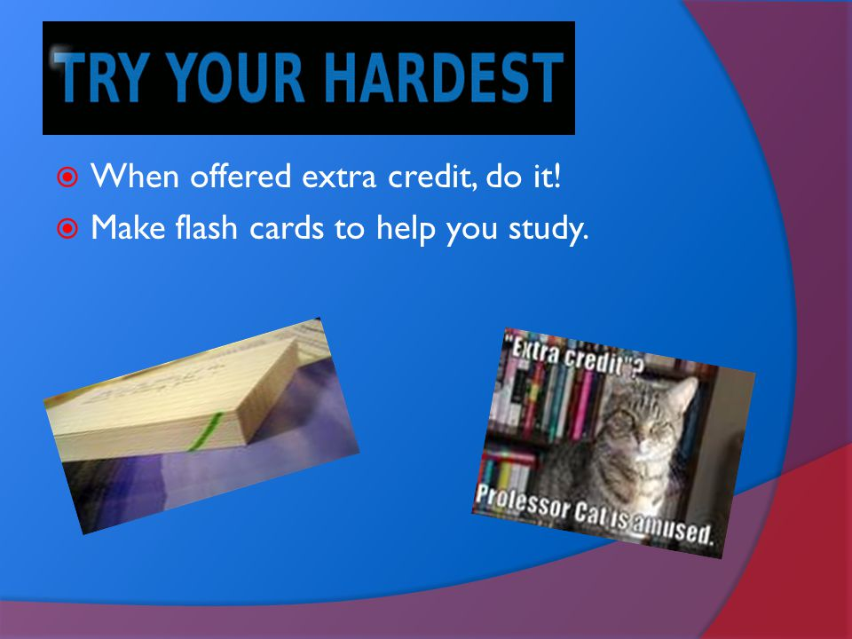 When offered extra credit, do it!