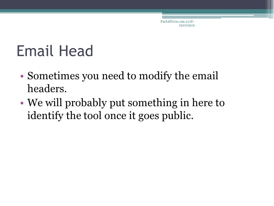 Email Head Sometimes you need to modify the email headers.