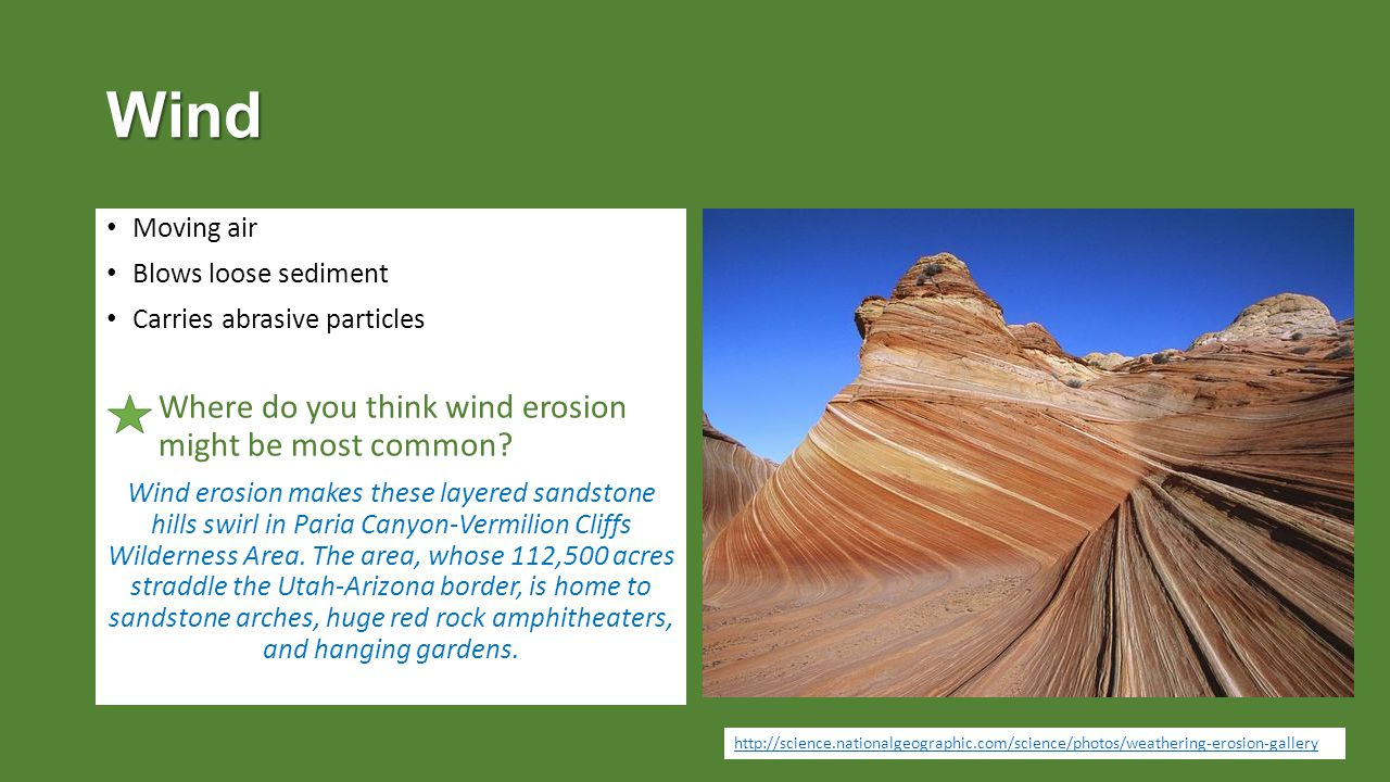Wind Where do you think wind erosion might be most common Moving air