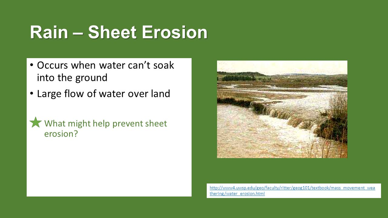 Rain – Sheet Erosion Occurs when water can't soak into the ground