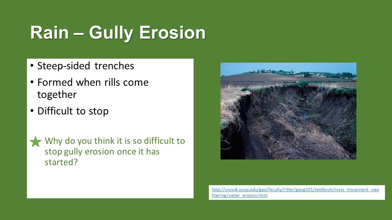 Rain – Gully Erosion Steep-sided trenches