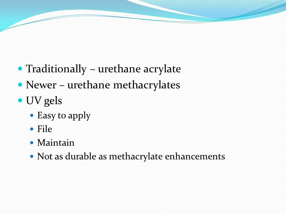 Traditionally – urethane acrylate Newer – urethane methacrylates