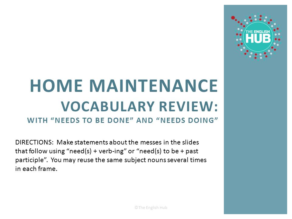 Home Maintenance Vocabulary Review: with Needs to BE done and needs doing