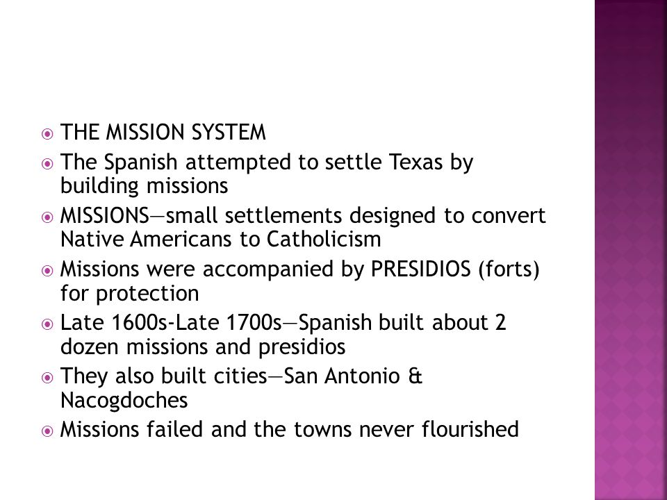 THE MISSION SYSTEM The Spanish attempted to settle Texas by building missions.
