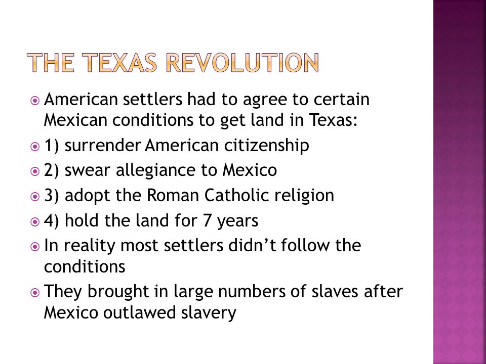 THE TEXAS REVOLUTION American settlers had to agree to certain Mexican conditions to get land in Texas: