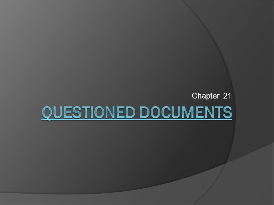Chapter 21 Questioned Documents