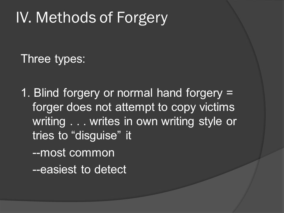IV. Methods of Forgery Three types:
