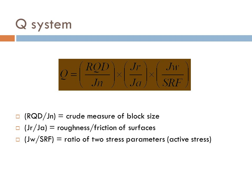 Q system (RQD/Jn) = crude measure of block size