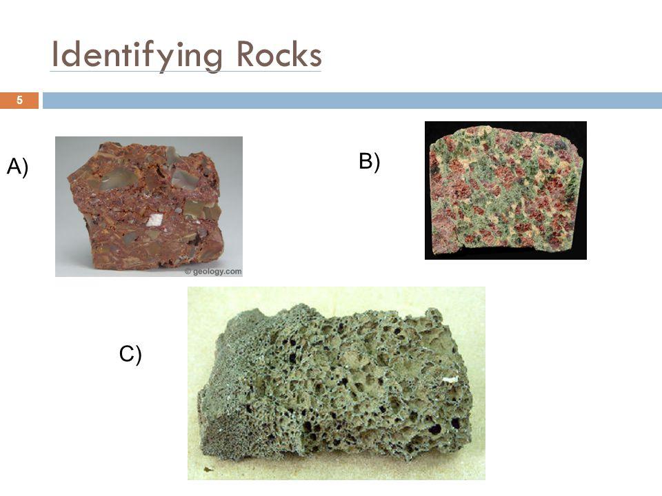 Identifying Rocks B) A) C)